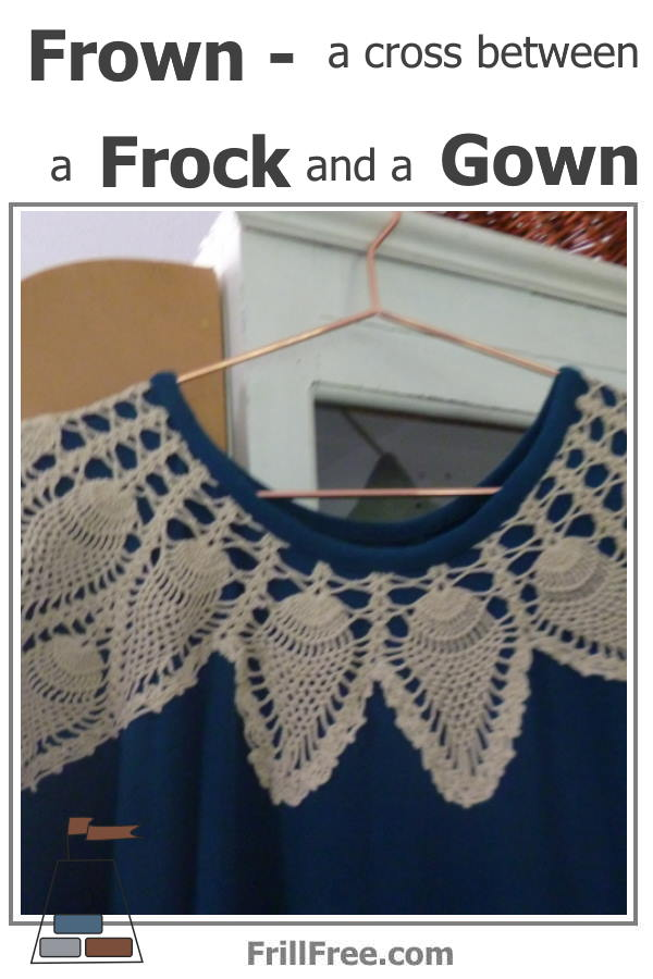 Frown - a cross between a Frock and a Gown